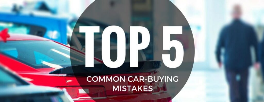 Top 5 Common Car Buying Mistakes